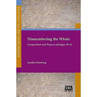 Dismembering the Whole Composition and Purpose of Judges 1921 by Edenburg & Cynthia