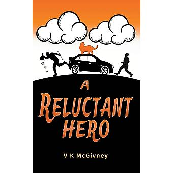 A Reluctant Hero by McGivney & V K