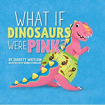 What if Dinosaurs were Pink by Whitlow & Jarrett