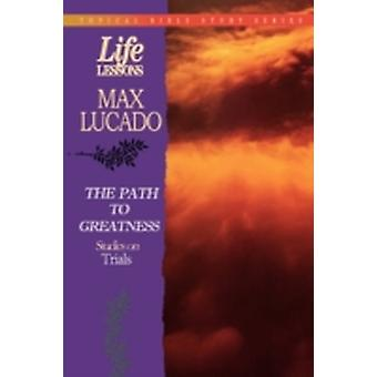 LIFE LESSONS PATH TO GREATNESS STUDIES ON TRIALS by Lucado & Max