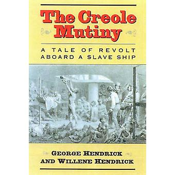The Creole Mutiny A Tale of Revolt Aboard a Slave Ship by Hendrick & George