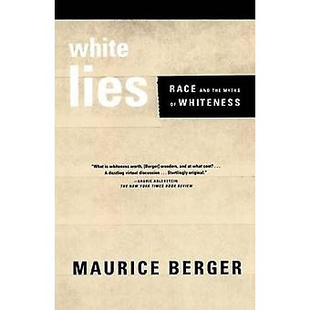 White Lies Race and the Myths of Whiteness by Berger & Maurice