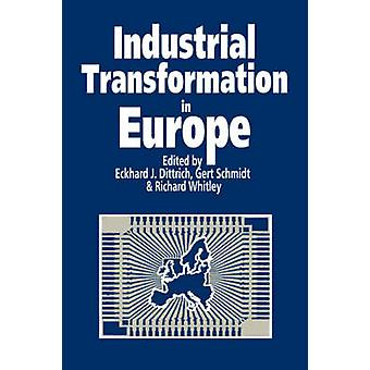 Industrial Transformation in Europe Process and Contexts by Diitrich & Eckhard J.