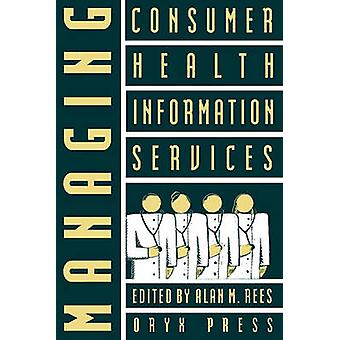 Managing Consumer Health Information Services by Rees & Alan M.