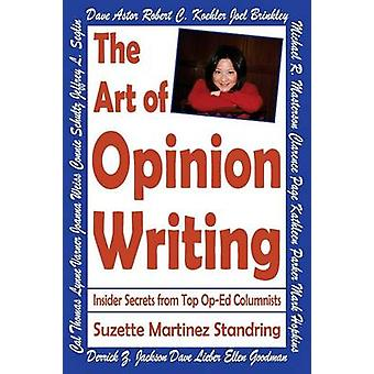 The Art of Opinion Writing Insider Secrets from Top OpEd Columnists by Standring & Suzette Martinez