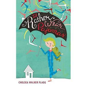 Id Rather Wear Pajamas by Flagg & Chelsea Walker