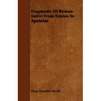 Fragments of Roman Satire from Ennius to Apuleius by Merrill & Elmer Truesdell