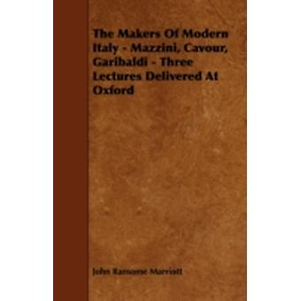 The Makers of Modern Italy  Mazzini Cavour Garibaldi  Three Lectures Delivered at Oxford by Marriott & John Ransome