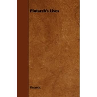 Plutarchs Lives by Plutarch.