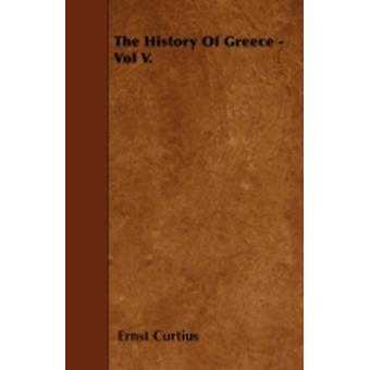 The History Of Greece  Vol V. by Curtius & Ernst