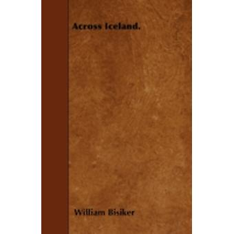 Across Iceland. by Bisiker & William