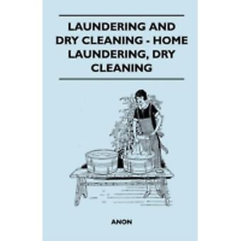 Laundering And Dry Cleaning  Home Laundering Dry Cleaning by Anon