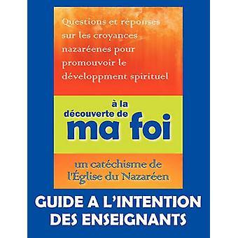 la dcouverte de ma foi Guide  lintention des professeurs by Knight & John A.