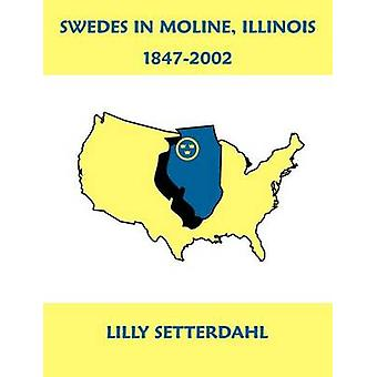 Swedes in Moline Illinois 18472002 by Setterdahl & Lilly