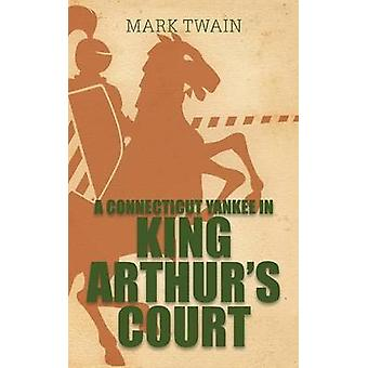 A Connecticut Yankee in König Arthurs Court von Twain & Mark