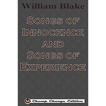 Songs of Innocence and Songs of Experience Chump Change Edition by Blake & William