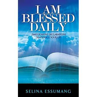 I Am Blessed Daily Daily positive declarations to change your life by Essumang & Selina