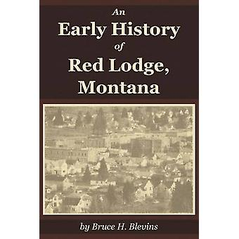 An Early History of Red Lodge Montana by Blevins & Bruce H