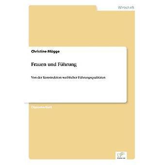 Frauen und FhrungVon der Konstruktion weiblicher Fhrungsqualitten by Mgge & Christine