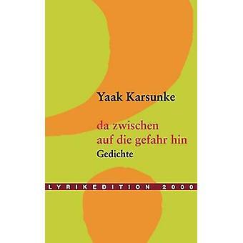 da zwischen  auf die Gefahr hin by Karsunke & Yaak