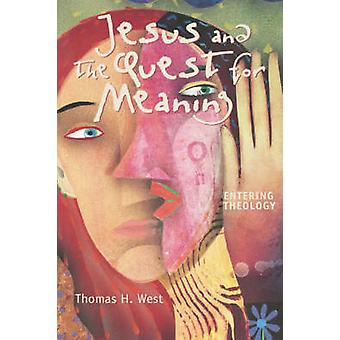Jesus and the Quest for Meaning by West & Thomas H.