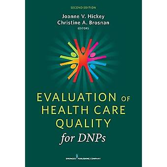 Evaluation of Health Care Quality for DNPs Second Edition by Hickey & Joanne V