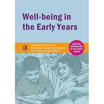 Wellbeing in the Early Years by Caroline Bligh & Sue Chambers & Chelle Davison & Ian Lloyd & Jackie Musgrave & June O Sullivan & Susan Waltham