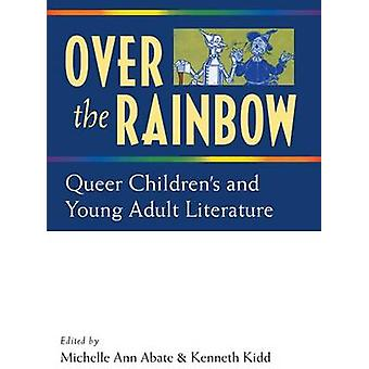 Over the Rainbow - Queer Children's Literature by Michelle Ann Abate -