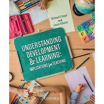 Understanding Development and Learning - Implications for Teaching by