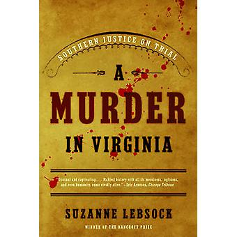 A Murder in Virginia - Southern Justice on Trial by Suzanne Lebsock -