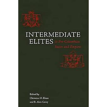 Intermediate Elites in Pre-Columbian States and Empires by Christina