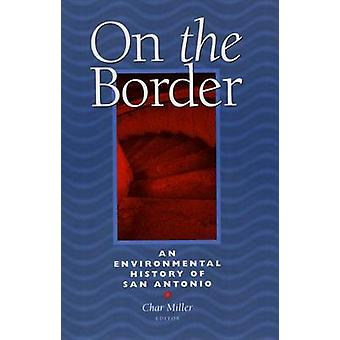 On the Border - An Environmental History of San Antonio by Char Miller