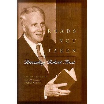 Roads Not Taken - Rereading Robert Frost by Earl J. Wilcox - 978082621