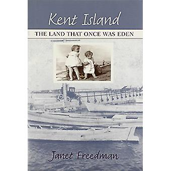 Kent Island - The Land That Once Was Eden by Janet Freedman - 97809384