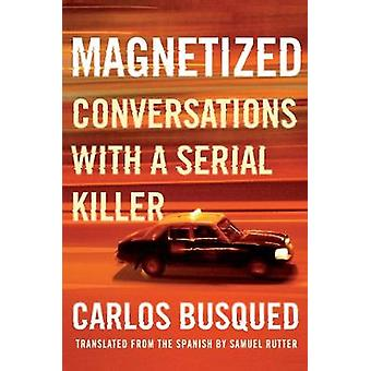 Magnetized - Conversations with a Serial Killer by Carlos Busqued - 97