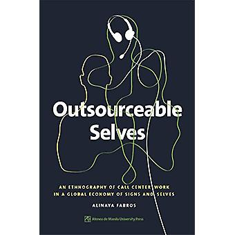 Outsourceable Selves - An Ethnography of Call Center Work in a Global