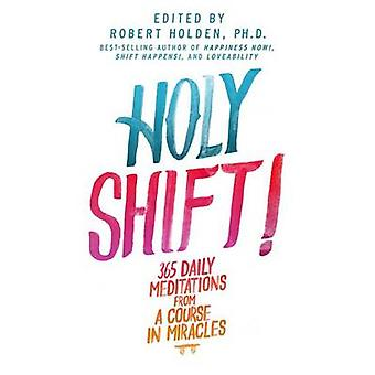 Holy Shift! - 365 Daily Meditations from a Course in Miracles by Holde