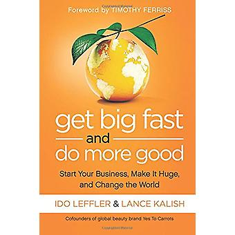 Get Big Fast and Do More Good - Start Your Business - Make It Huge - a
