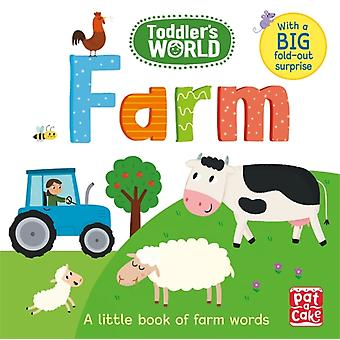 Toddlers World Farm  A little board book of farm words with a foldout surprise by Pat A Cake & Illustrated by Villie Karabatzia