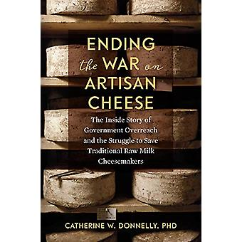 Ending the War on Artisan Cheese - The Inside Story of Government Over