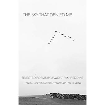 The Sky That Denied Me - Selected Poems by Jawdat Fakhreddine - 978147