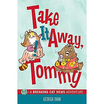 Take It Away - Tommy! - A Breaking Cat News Adventure by Georgia Dunn