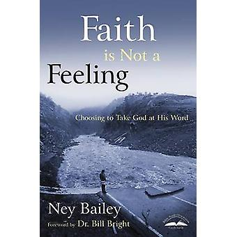 Faith is not a Feeling  Choosing to Take God at His Word by Ney Bailey