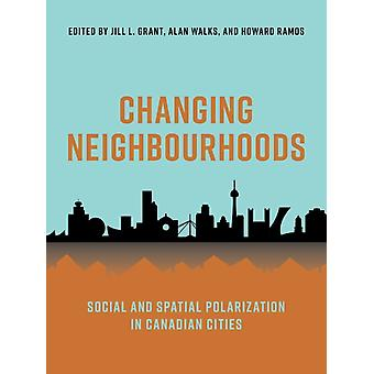 Changing Neighbourhoods Social and Spatial Polarization in Canadian Cities by Edited by Jill Grant & Edited by Alan Walks & Edited by Howard Ramos