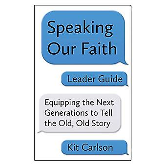 Speaking Our Faith Leader Guide - Equipping the Next Generations to Te