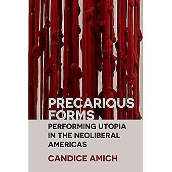 Precarious Forms: Performing� Utopia in the Neoliberal Americas