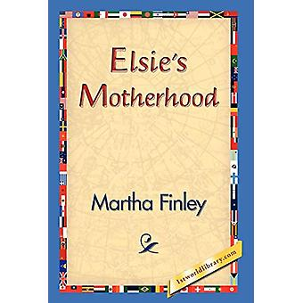 Elsie's Motherhood by Martha Finley - 9781421829951 Book