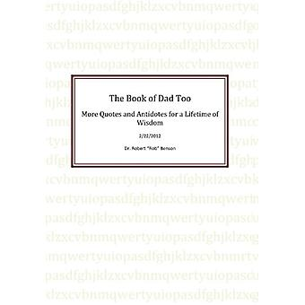 The Book of Dad Too - More Quotes and Antidotes for a Lifetime of Wisd