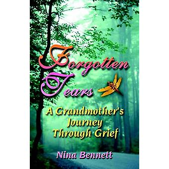 Forgotten Tears - A Grandmother's Journey Through Grief by Nina Bennet