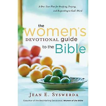 The Womens Devotional Guide to the Bible  A OneYear Plan for Studying Praying and Responding to Gods Word by Jean E Syswerda
